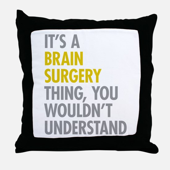 Its A Brain Surgery Thing Throw Pillow