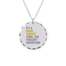 Its A Brain Surgery Thing Necklace