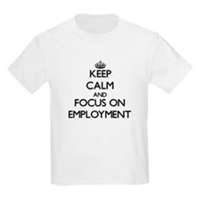 Keep Calm and focus on EMPLOYMENT T-Shirt