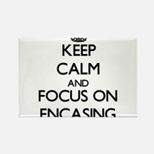 Keep Calm and focus on ENCASING Magnets