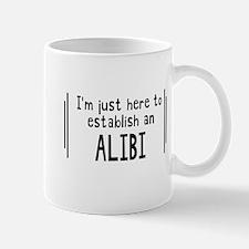 I'm Just Here To Establish An Alibi Mugs