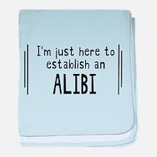 I'm Just Here To Establish An Alibi baby blanket