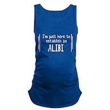 I'm Just Here To Establish An Alibi Maternity Tank