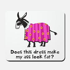 Dress make ass fat Mousepad