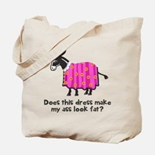 Dress make ass fat Tote Bag