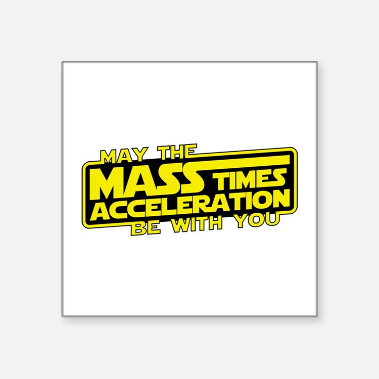 May the Force (Mass x Acceleration) Be With You St