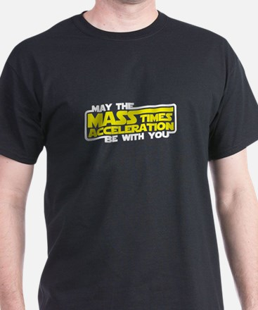 May the Force (Mass x Acceleration) Be With You T-