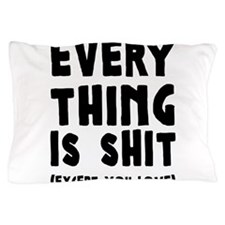 Everything is Shit (Except You Love) Pillow Case