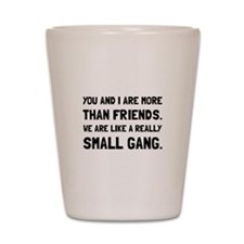 More Than Friends Shot Glass