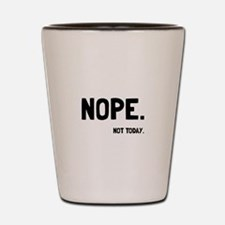 Nope Not Today Shot Glass