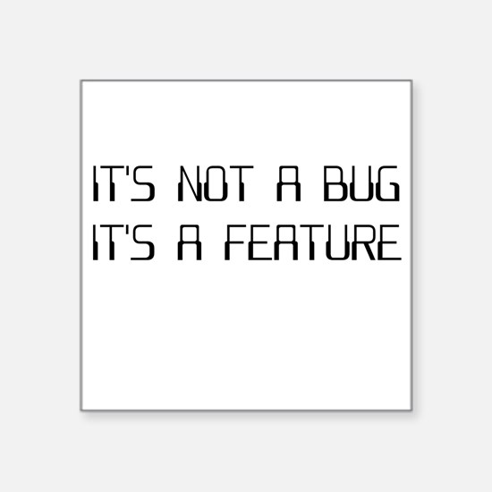It's Not a Coding Bug It's a Programming Feature S