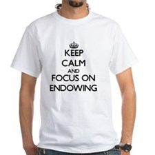 Keep Calm and focus on ENDOWING T-Shirt