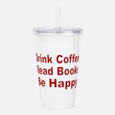 Drink Coffee,Read Books,Be Happy Acrylic Double-wa