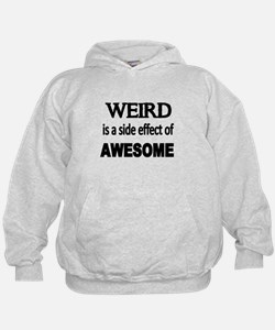 Weird is a side effect of AWESOME Hoodie