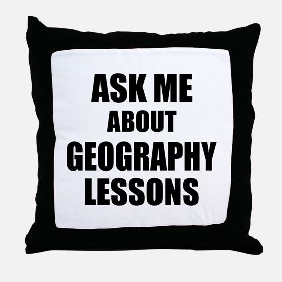 Ask me about Geography lessons Throw Pillow