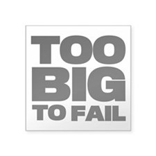 Too Big To Fail Sticker