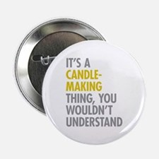 "Its A Candlemaking Thing 2.25"" Button"