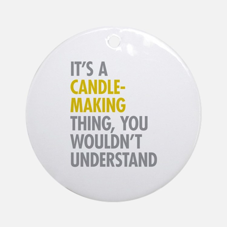 Its A Candlemaking Thing Ornament (Round)