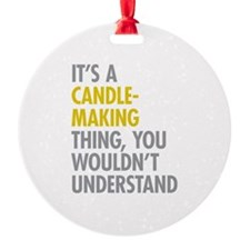 Its A Candlemaking Thing Ornament