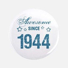 """Awesome Since 1944 3.5"""" Button"""