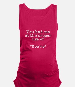 Proper use of you're Maternity Tank Top