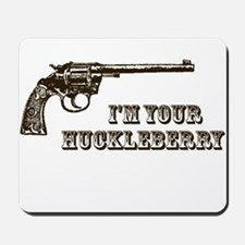 I'm Your Huckleberry Western Gun Mousepad