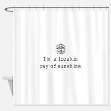 I'm a freakin ray of sunshine Shower Curtain