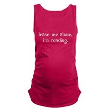 Leave Me Alone I'm Reading Maternity Tank Top