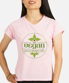 Eat Vegan and No One Gets Performance Dry T-Shirt