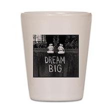 Dream Big Shot Glass