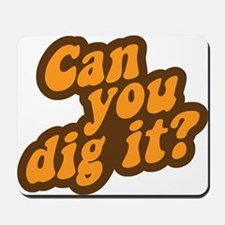 Can You Dig It? Mousepad