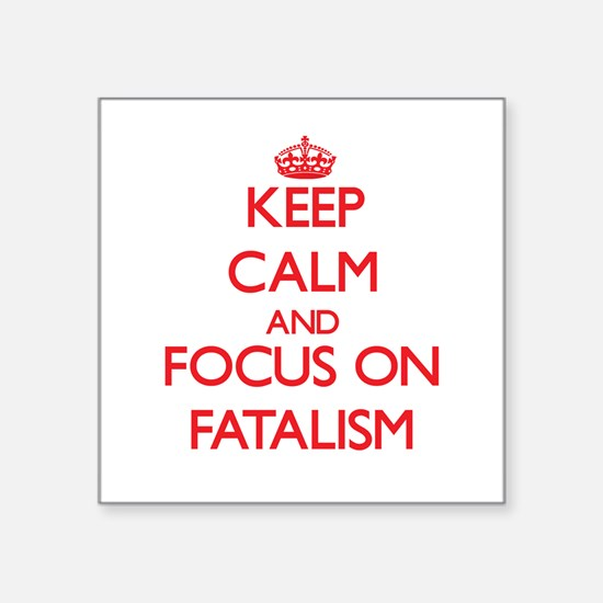 Keep Calm and focus on Fatalism Sticker