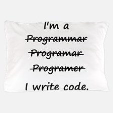 I'm a Programmer I Write Code Bad Speller Pillow C