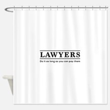 Lawyers do it as long as paid Shower Curtain