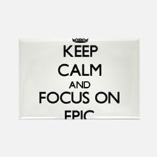 Keep Calm and focus on EPIC Magnets