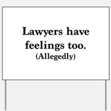 Lawyers have feelings too Yard Sign