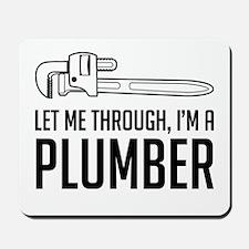 Let me through I'm a plumber Mousepad