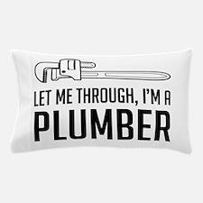Let me through I'm a plumber Pillow Case