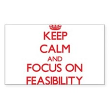 Keep Calm and focus on Feasibility Decal