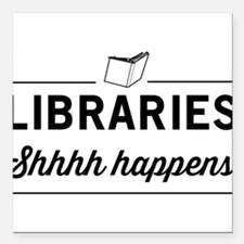 "Libraries shhhh happens Square Car Magnet 3"" x 3"""