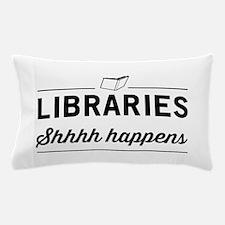Libraries shhhh happens Pillow Case