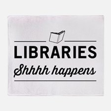 Libraries shhhh happens Throw Blanket