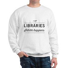 Libraries shhhh happens Sweatshirt