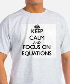 Keep Calm and focus on EQUATIONS T-Shirt