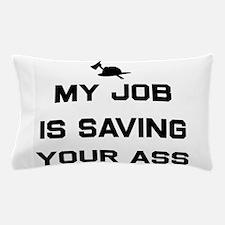 My job is saving your ass Pillow Case