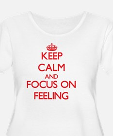 Keep Calm and focus on Feeling Plus Size T-Shirt