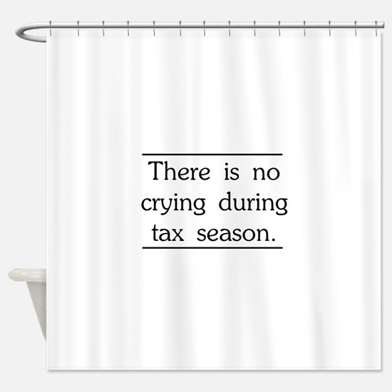 No crying during tax season Shower Curtain