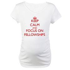 Keep Calm and focus on Fellowships Shirt