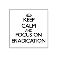 Keep Calm and focus on ERADICATION Sticker