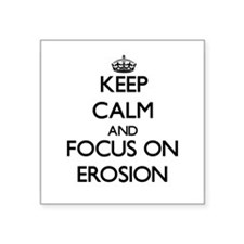 Keep Calm and focus on EROSION Sticker
